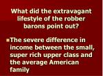 what did the extravagant lifestyle of the robber barons point out