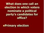 what does one call an election in which voters nominate a political party s candidates for office
