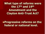 what type of reforms were the 17 th and 19 th amendment and the clayton anti trust act