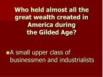 who held almost all the great wealth created in america during the gilded age