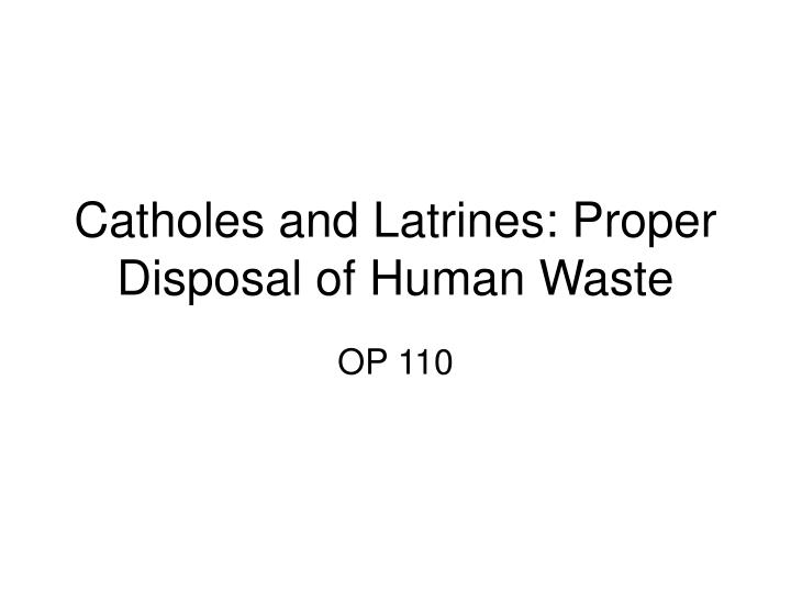 catholes and latrines proper disposal of human waste n.