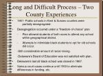 long and difficult process two county experiences