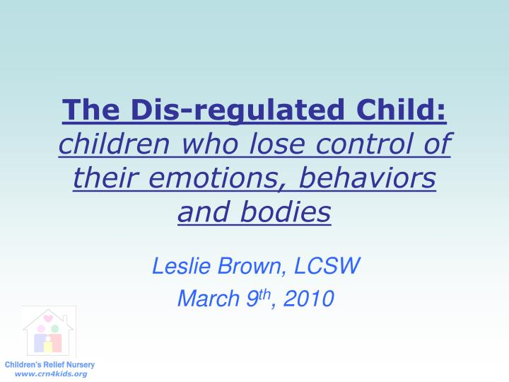 the dis regulated child children who lose control of their emotions behaviors and bodies n.