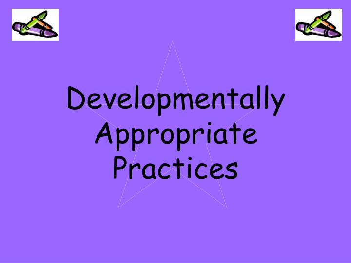 what is developmentally appropriate practice Developmentally appropriate practice: focus on infants and toddlers by carol copple, derry koralek, kathy charner, sue bredekamp available 1837.