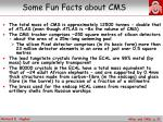 some fun facts about cms