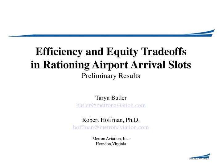efficiency and equity tradeoffs in rationing airport arrival slots preliminary results n.