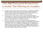 only one professional personal goal is needed the following are examples
