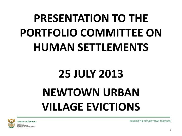 presentation to the portfolio committee on human settlements 25 july 2013 n.