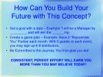 how can you build your future with this concept