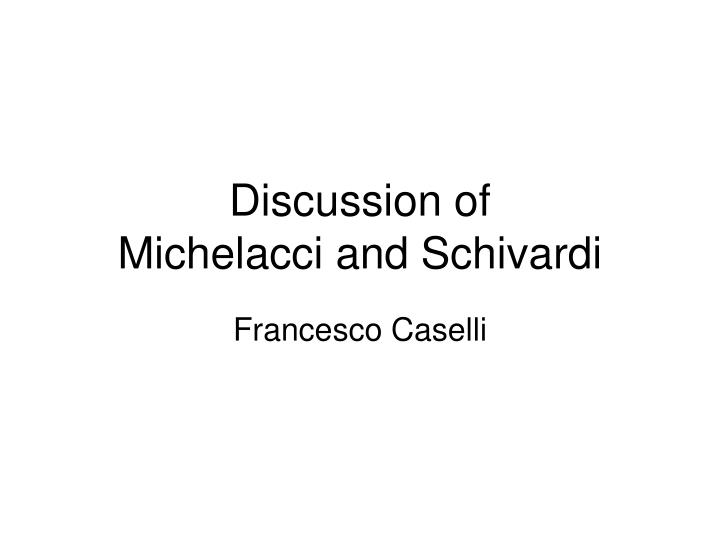 discussion of michelacci and schivardi n.