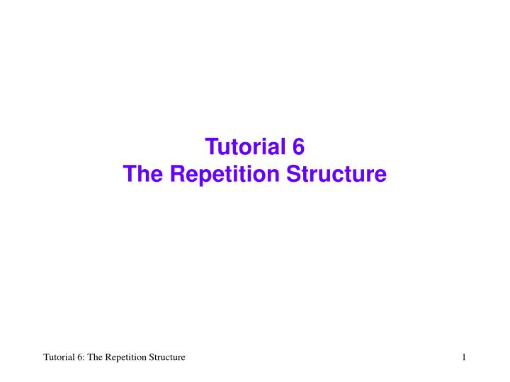 tutorial 6 the repetition structure n.