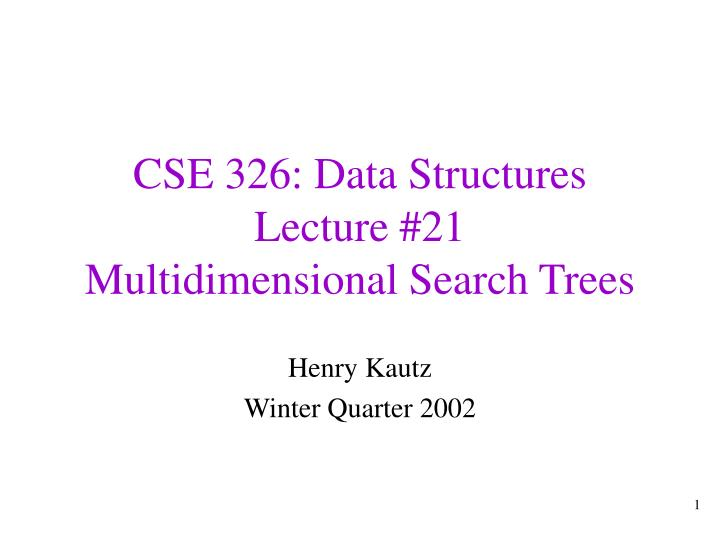 cse 326 data structures lecture 21 multidimensional search trees n.
