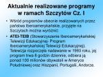 aktualnie realizowane programy w ramach szczyt w cz i