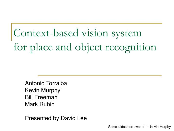 context based vision system for place and object recognition n.
