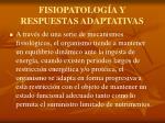 fisiopatolog a y respuestas adaptativas