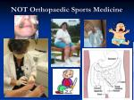 not orthopaedic sports medicine