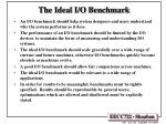 the ideal i o benchmark