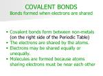 covalent bonds bonds formed when electrons are shared
