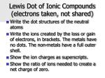 lewis dot of ionic compounds electrons taken not shared
