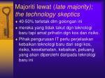 majoriti lewat late majority the technology skeptics