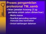 proses pengambilan profesional tm samb
