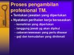 proses pengambilan profesional tm