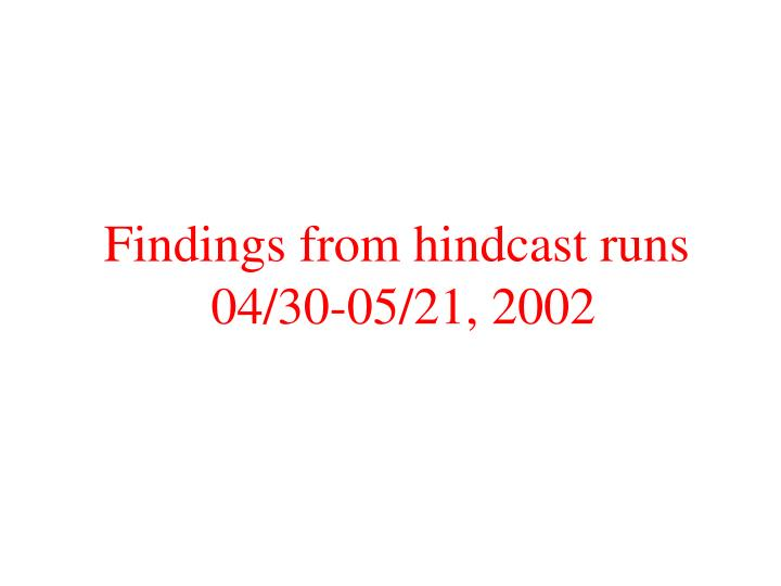findings from hindcast runs 04 30 05 21 2002 n.