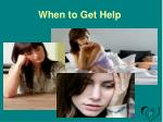 when to get help