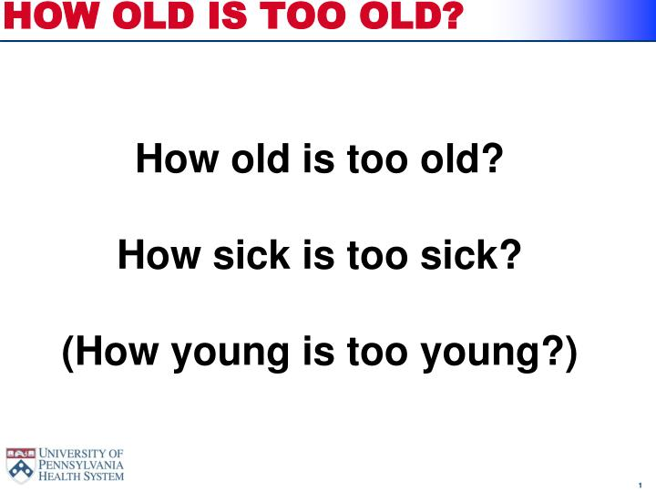how old is too old n.