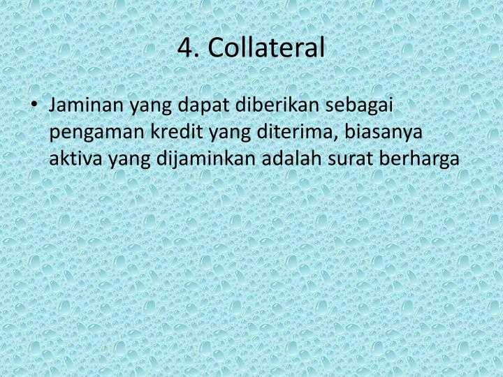 4. Collateral