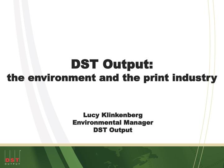 dst output the environment and the print industry n.