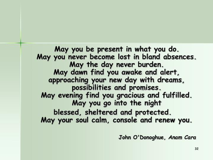 May you be present in what you do.