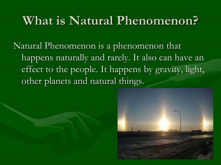 What is natural phenomenon