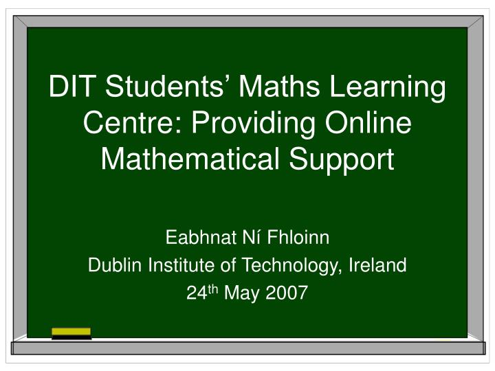 dit students maths learning centre providing online mathematical support n.