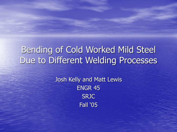 bending of cold worked mild steel due to different welding processes n.