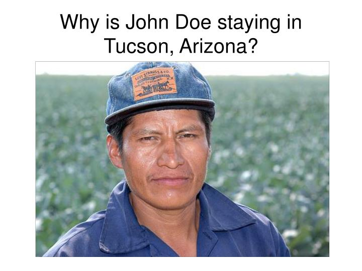 why is john doe staying in tucson arizona n.