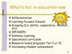 what s hot in education now1