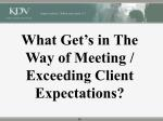 what get s in the way of meeting exceeding client expectations 16