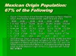mexican origin population 67 of the following