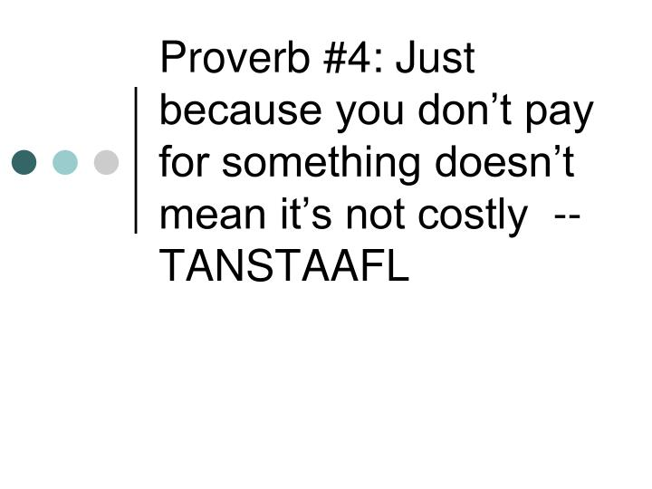 proverb 4 just because you don t pay for something doesn t mean it s not costly tanstaafl n.