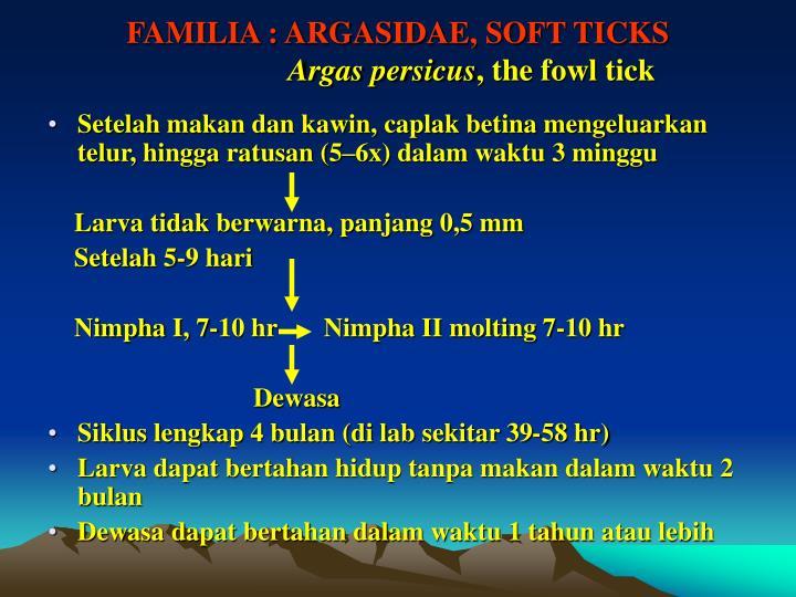 FAMILIA : ARGASIDAE, SOFT TICKS