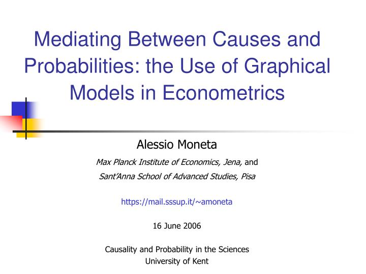 mediating between causes and probabilities the use of graphical models in econometrics n.