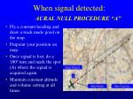 when signal detected aural null procedure a