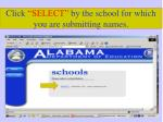 click select by the school for which you are submitting names