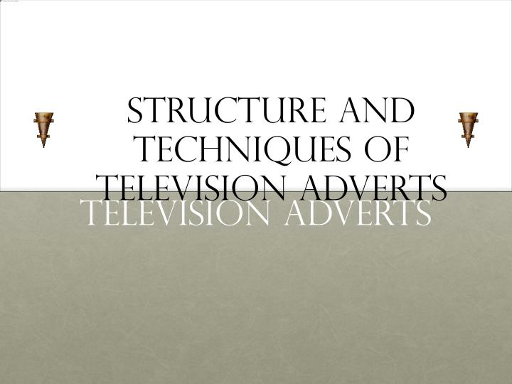 structure and techniques of television adverts n.