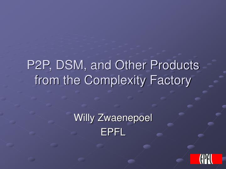 p2p dsm and other products from the complexity factory n.
