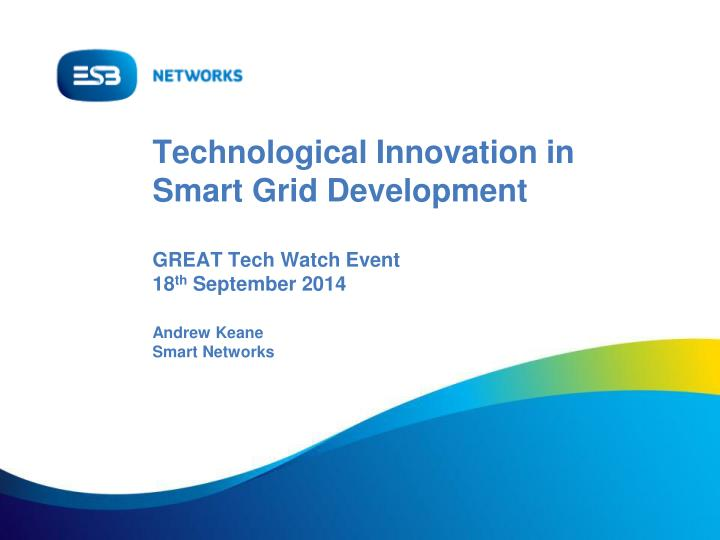 technological innovation in smart grid development great tech watch event 18 th september 2014 n.