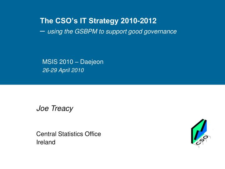 the cso s it strategy 2010 2012 using the gsbpm to support good governance n.