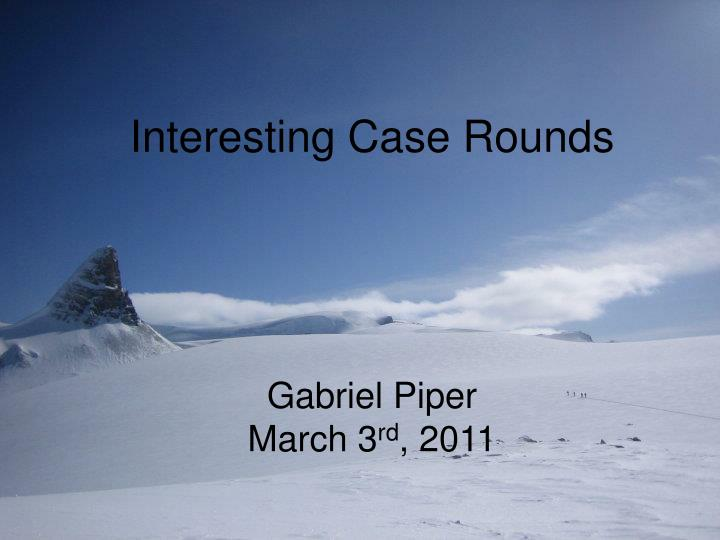 interesting case rounds gabriel piper march 3 rd 2011 n.