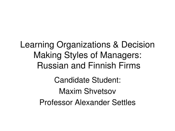 learning organizations decision making styles of managers russian and finnish firms n.